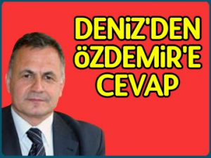 Deniz'den Özdemir'e cevap