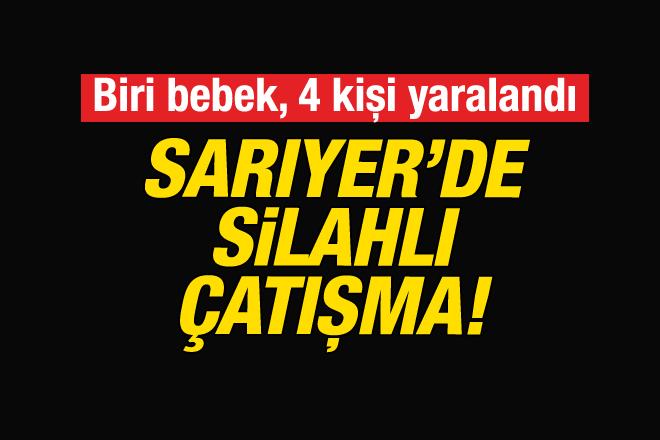 FLAŞ! Sarıyer'de silahlı çatışma: 4 yaralı