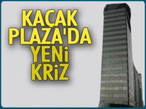 Kaçak Plaza'da yeni kriz