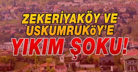 Zekeriyaköy ve Uskumruköy'e YIKIM ŞOKU!