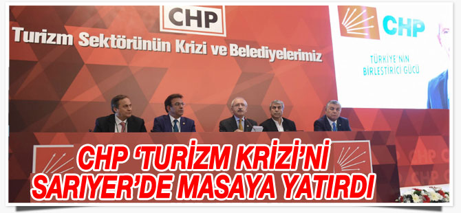 CHP 'Turizm Krizi'ni Sarıyer'de masaya yatırdı