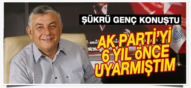 Şükrü Genç konuştu: AK Parti'yi 6 yıl önce uyarmıştım
