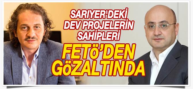 Sarıyer'deki dev projelerin sahipleri FETÖ'den gözaltında