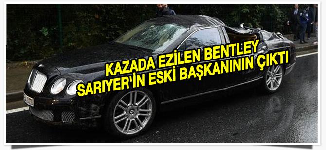 Maslak'taki kazada ezilen Bentley Sarıyer'in eski başkanının çıktı