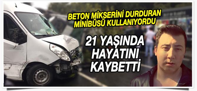 Adnan Yörükoğlu beton mikserini durduran minibüste hayatını kaybetti