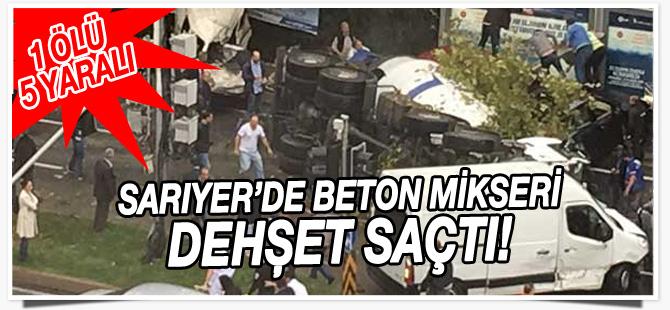 Sarıyer Maslak'ta beton mikseri dehşet saçtı: 2 ölü, 5 yaralı