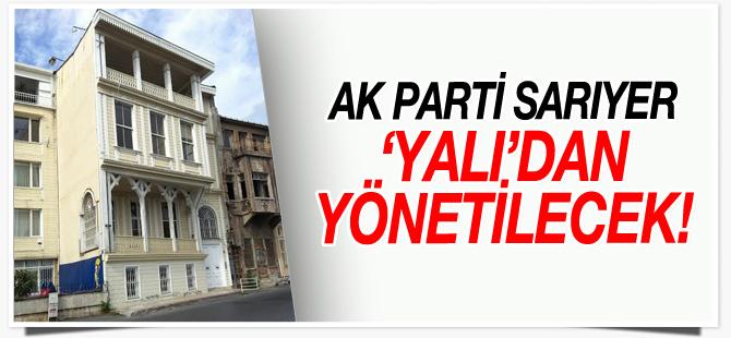AK Parti Sarıyer 'yalı'dan yönetilecek!
