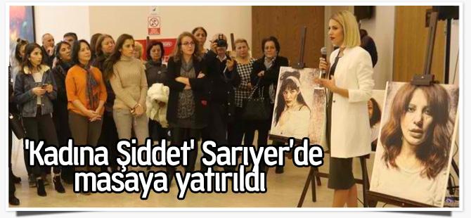 'Kadına Şiddet' Sarıyer'de masaya yatırıldı