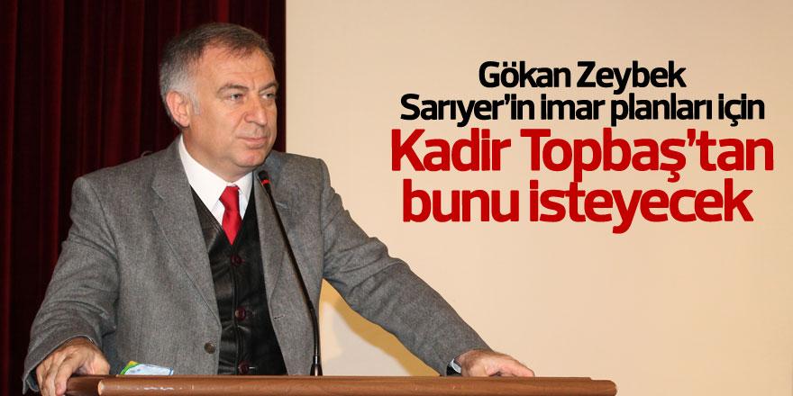 CHP'li Gökan Zeybek, Sarıyer'in İmar Planları için Topbaş'tan bunu isteyecek