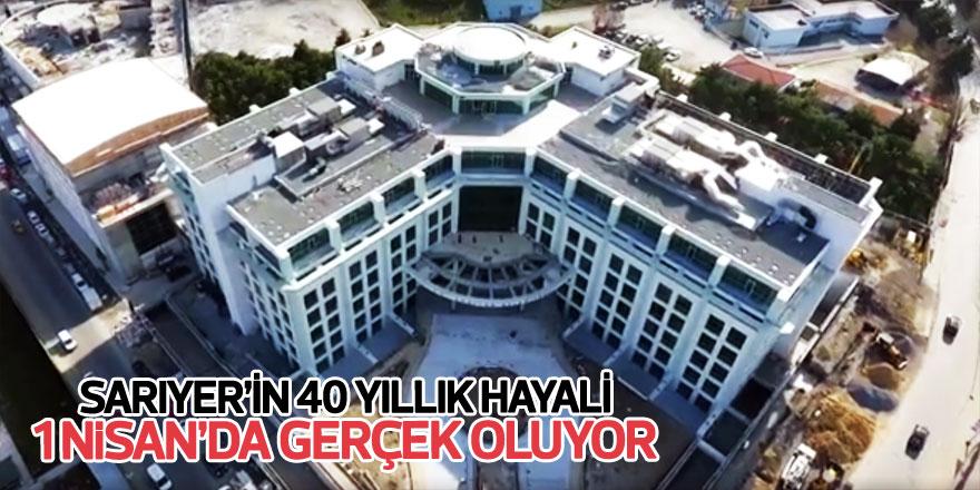 SARIYER'İN 40 YILLIK HAYALİ GERÇEK OLUYOR