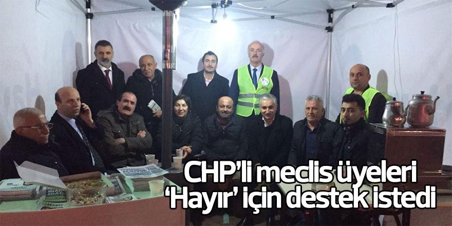 """CHP'li meclis üyeleri """"Hayır"""" için destek istedi"""