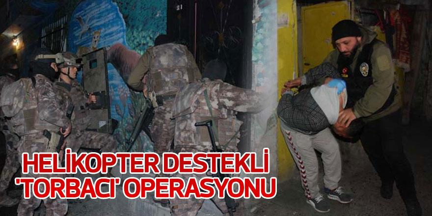 Sarıyer'de helikopter destekli 'torbacı' operasyonu: 25 gözaltı!