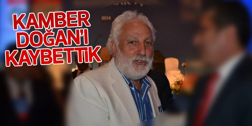 KAMBER DOĞAN'I KAYBETTİK
