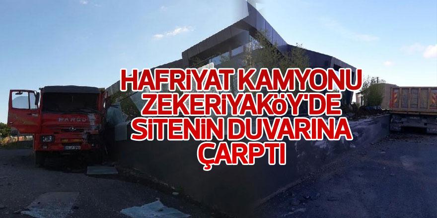Hafriyat kamyonu Zekeriyaköy'de sitenin duvarına çarptı