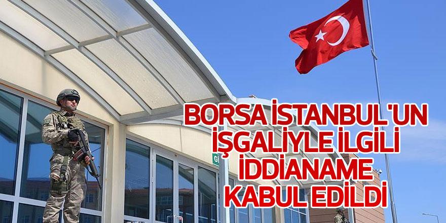 Borsa İstanbul'un işgaliyle ilgili iddianame kabul edildi