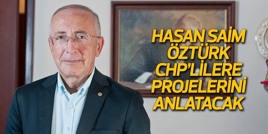Hasan Saim Öztürk CHP'lilere projelerini anlatacak