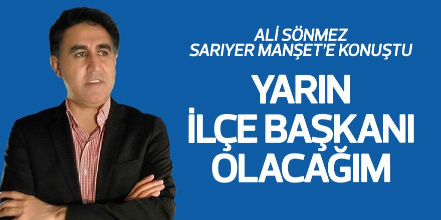 Ali Sönmez: 'Yarın ilçe başkanı olacağım'