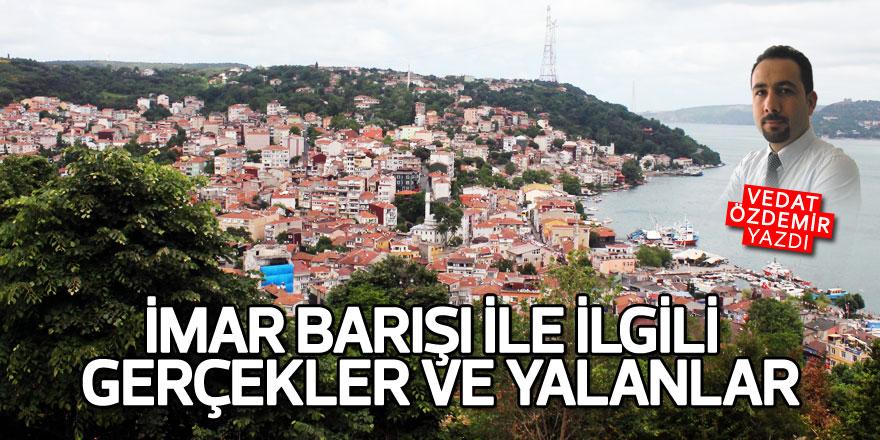 Vedat Özdemir yazdı: 'İmar Barışı' ile ilgili gerçekler ve yalanlar!