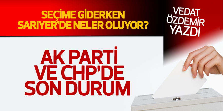 Vedat Özdemir yazdı: AK Parti ve CHP'de son durum