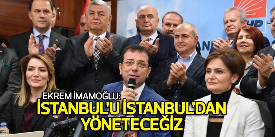 Ekrem İmamoğlu: İstanbul'u İstanbul'dan yöneteceğiz