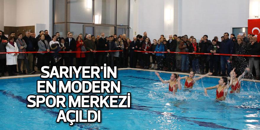 Sarıyer'in en modern spor merkezi açıldı