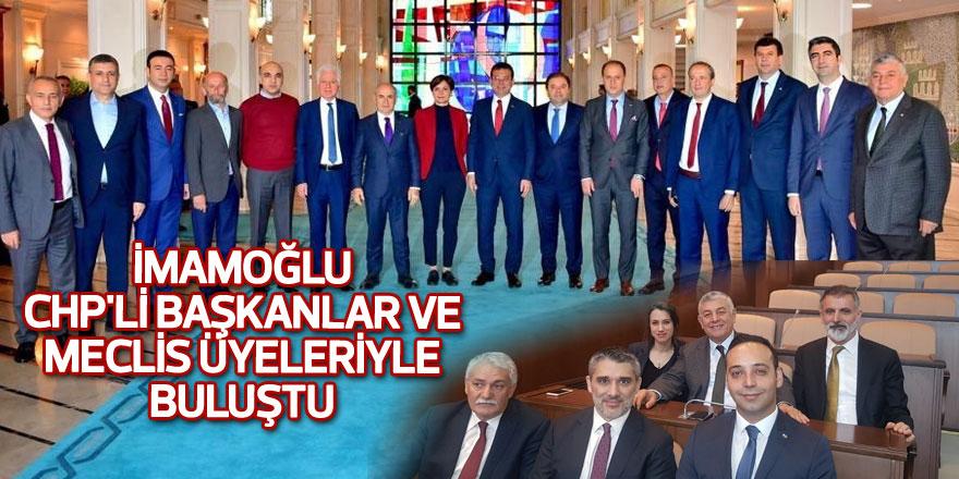 İmamoğlu CHP'li başkanlar ve meclis üyeleriyle buluştu
