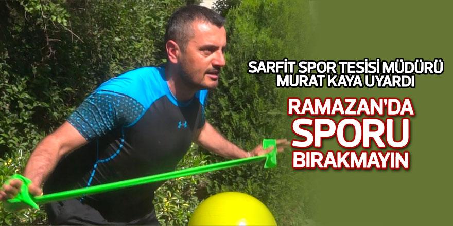 Murat Kaya: Ramazan'da sporu bırakmayın