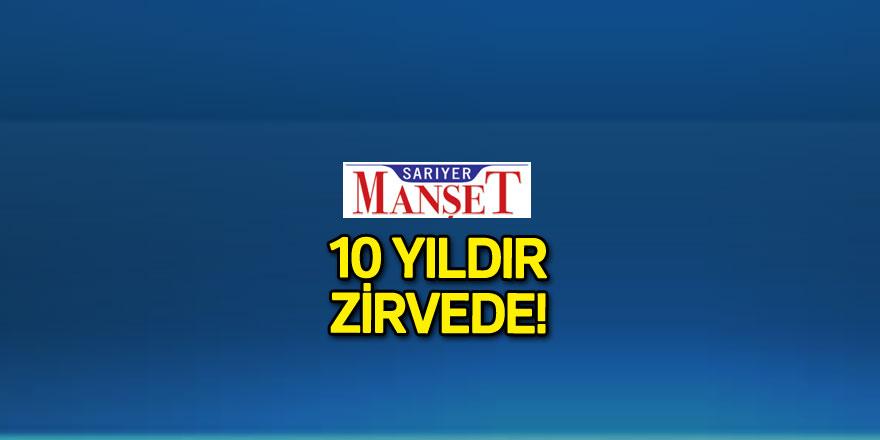 SARIYER MANŞET 10 YILDIR ZİRVEDE