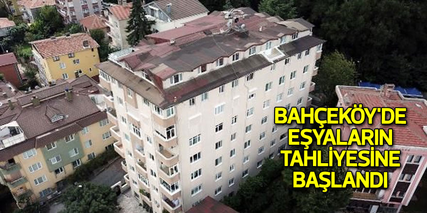Bahçeköy'de eşyaların tahliyesine başlandı