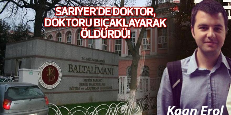 Sarıyer'de doktor, doktoru bıçaklayarak öldürdü!
