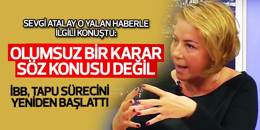 Sevgi Atalay: Tapu konusunda olumsuz bir karar söz konusu değil!