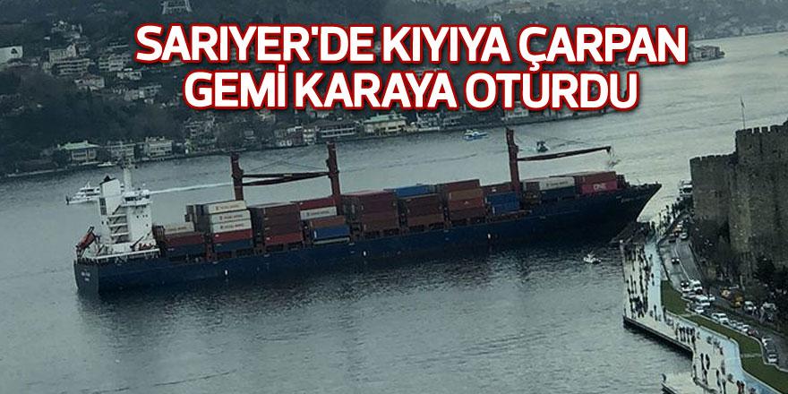 Sarıyer'de kıyıya çarpan gemi karaya oturdu