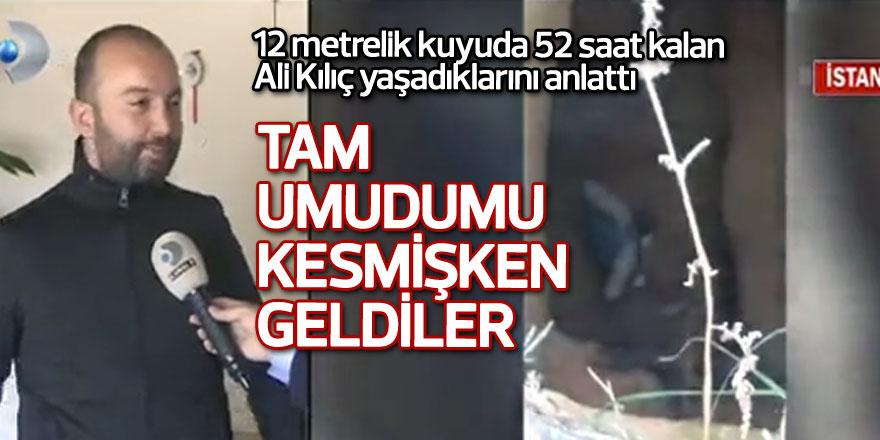 12 metrelik kuyuda 52 saat kalan Ali Kılıç yaşadıklarını anlattı