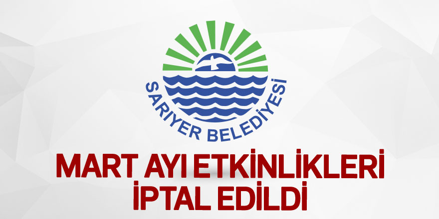 Sarıyer Belediyesi etkinliklerini iptal etti