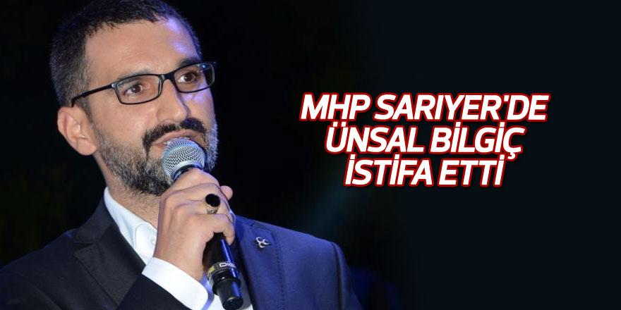 MHP Sarıyer'de Ünsal Bilgiç istifa etti