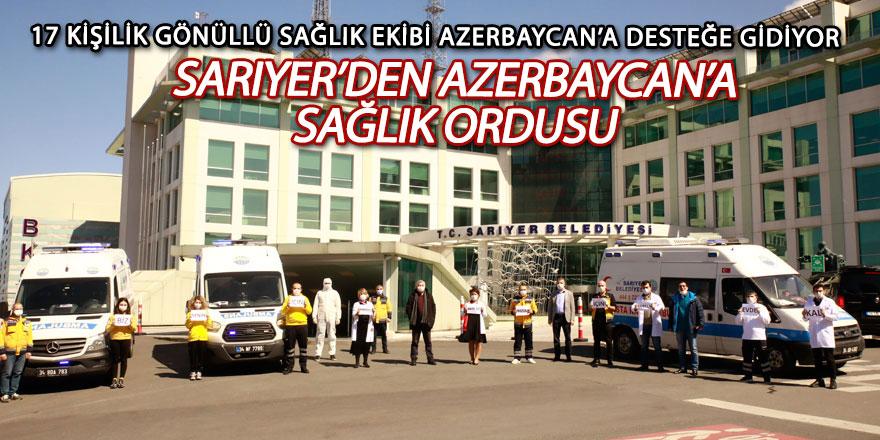 Sarıyer'den Azerbaycan'a sağlık ordusu