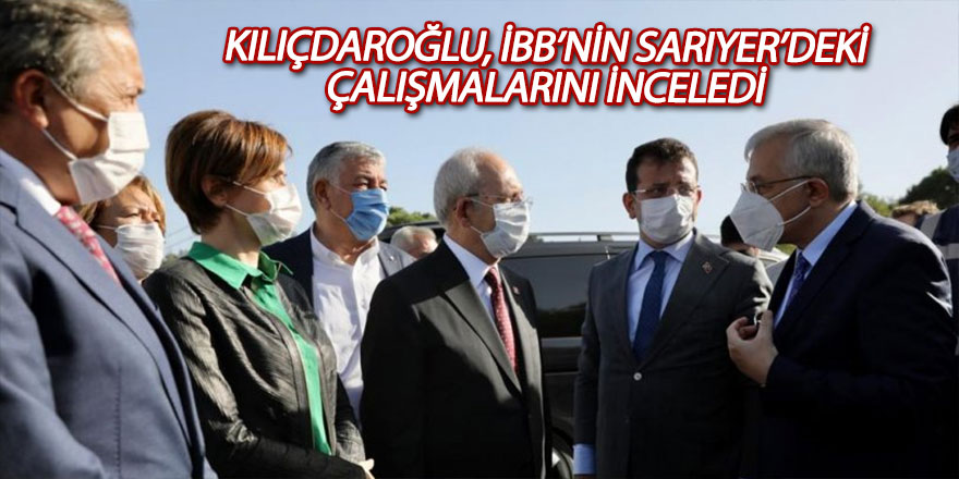 Kılıçdaroğlu, İBB'nin Sarıyer'deki çalışmalarını inceledi