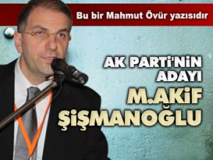 'AK Parti'nin adayı Şişmanoğlu'