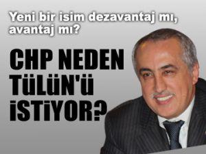 CHP neden Tülün'ü istiyor?