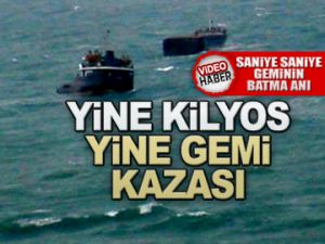 Yine Kilyos yine gemi kazası