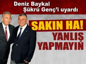 Baykal, Şükrü Genç'i uyardı