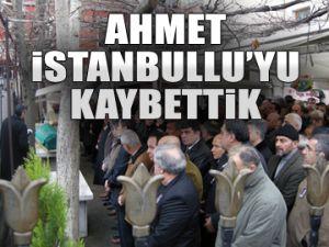 Ahmet İstanbullu'yu kaybettik