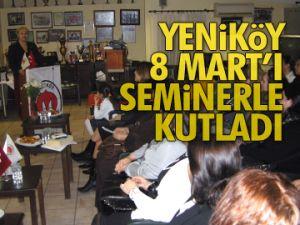 Yeniköy 8 Mart'ı seminerle kutladı