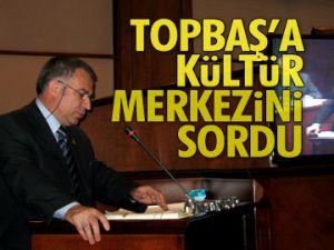 Topbaş'a kültür merkezini sordu