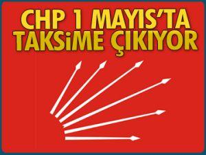 CHP 1 Mayıs'ta Taksim'e çıkıyor