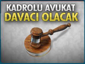 Kadrolu avukat davacı olacak