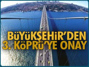 Büyükşehir'den 3. Köprü'ye onay