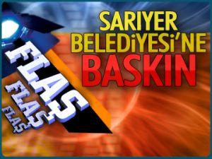 SARIYER BELEDİYESİ'NE BASKIN!