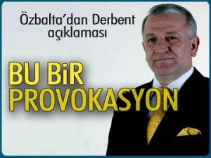 Özbalta'dan Derbent açıklaması