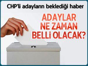 CHP'li adayların beklediği haber